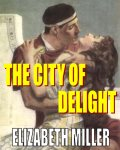 The City of Delight BY Elizabeth Miller